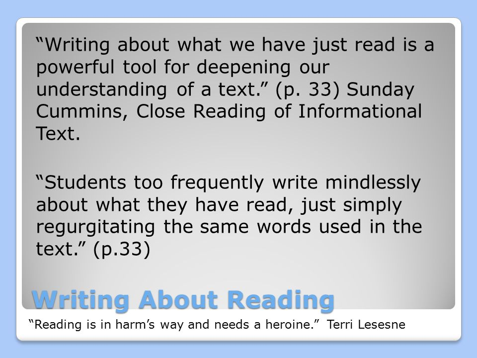 Writing About Reading Writing about what we have just read is a powerful tool for deepening our understanding of a text. (p.