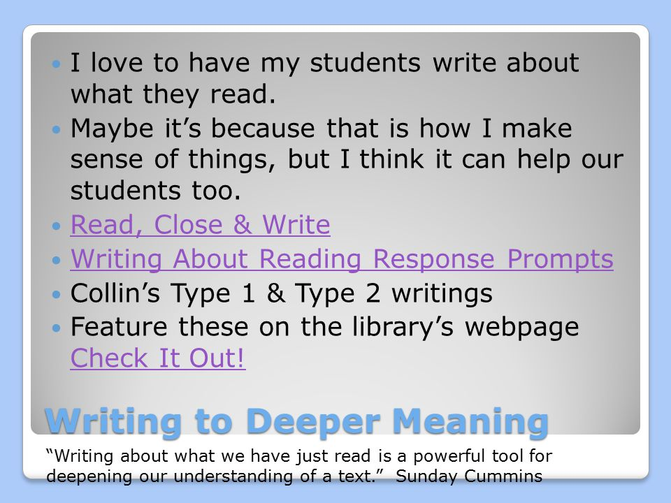Writing to Deeper Meaning I love to have my students write about what they read.
