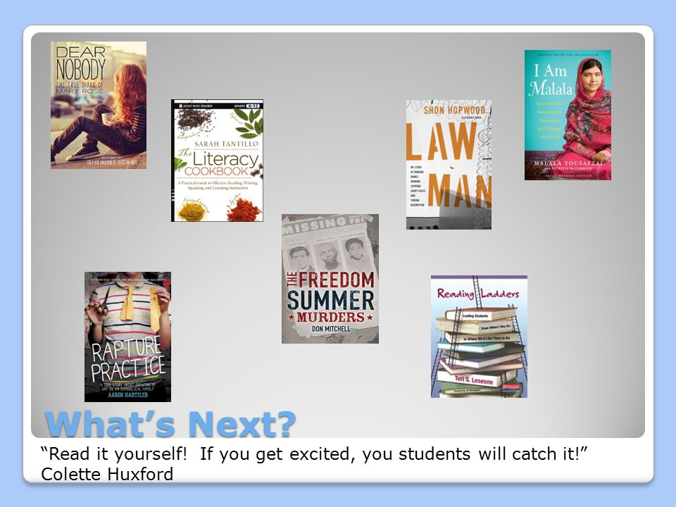 What's Next? Read it yourself! If you get excited, you students will catch it! Colette Huxford