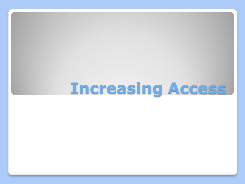 Increasing Access