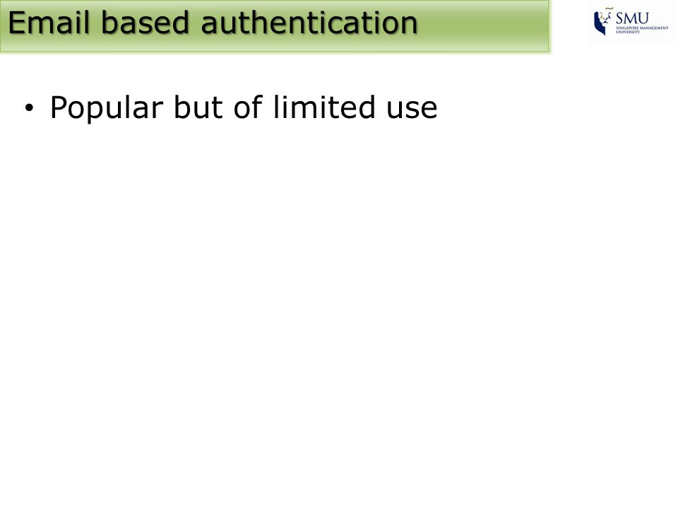 Email based authentication Popular but of limited use