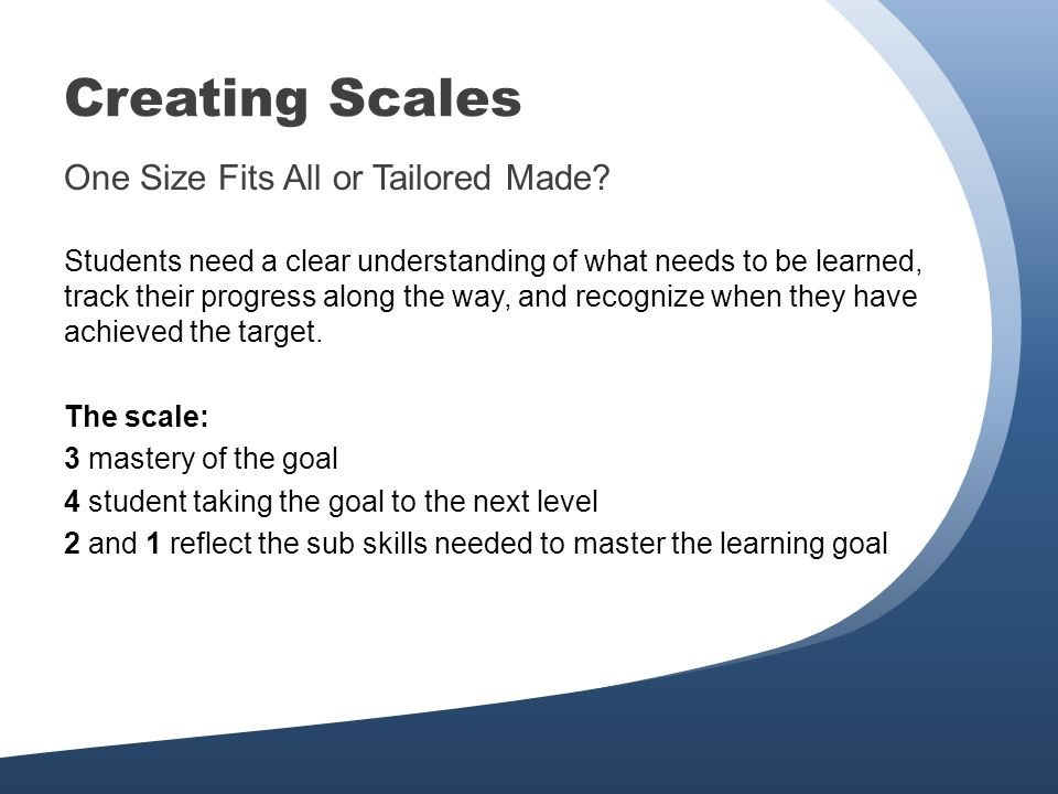 Creating Scales One Size Fits All or Tailored Made.
