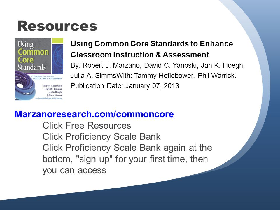 Resources Using Common Core Standards to Enhance Classroom Instruction & Assessment By: Robert J.