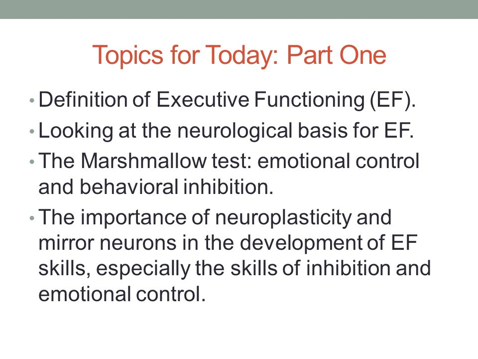 Topics for Today: Part One Definition of Executive Functioning (EF).