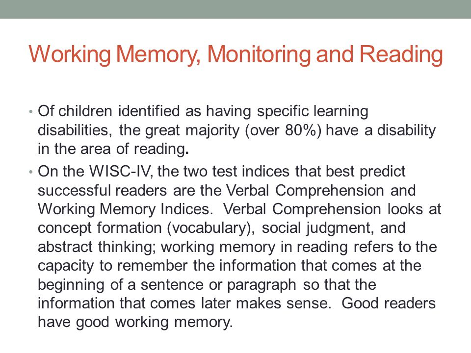 Working Memory, Monitoring and Reading Of children identified as having specific learning disabilities, the great majority (over 80%) have a disability in the area of reading.