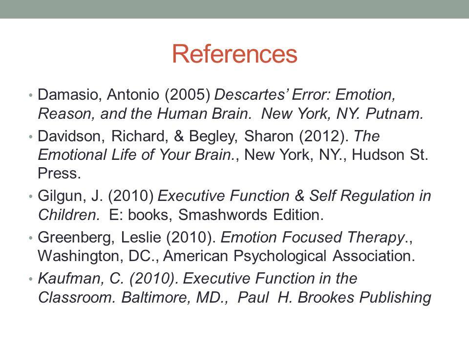 References Damasio, Antonio (2005) Descartes' Error: Emotion, Reason, and the Human Brain.