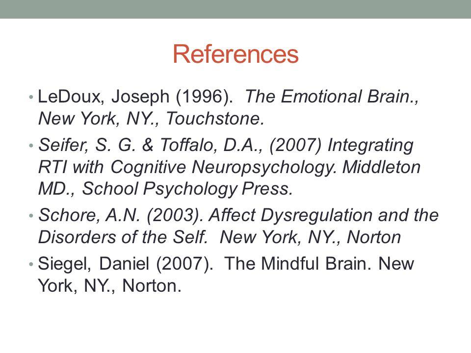 References LeDoux, Joseph (1996).The Emotional Brain., New York, NY., Touchstone.