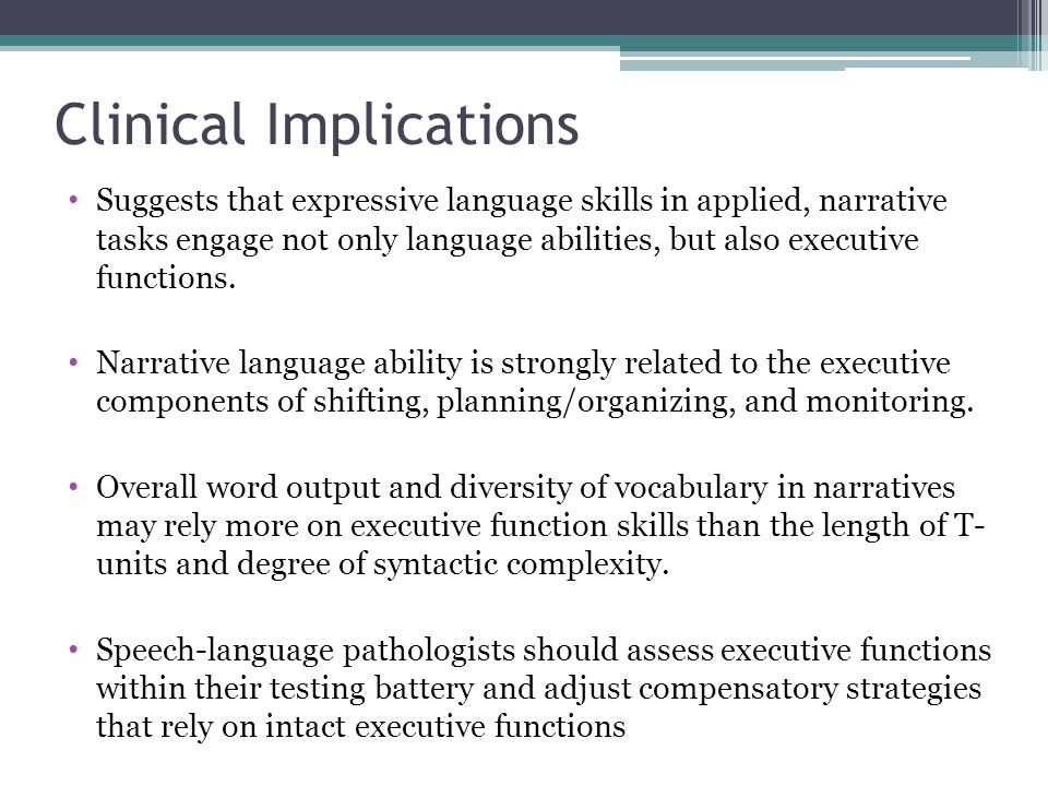 Clinical Implications Suggests that expressive language skills in applied, narrative tasks engage not only language abilities, but also executive functions.
