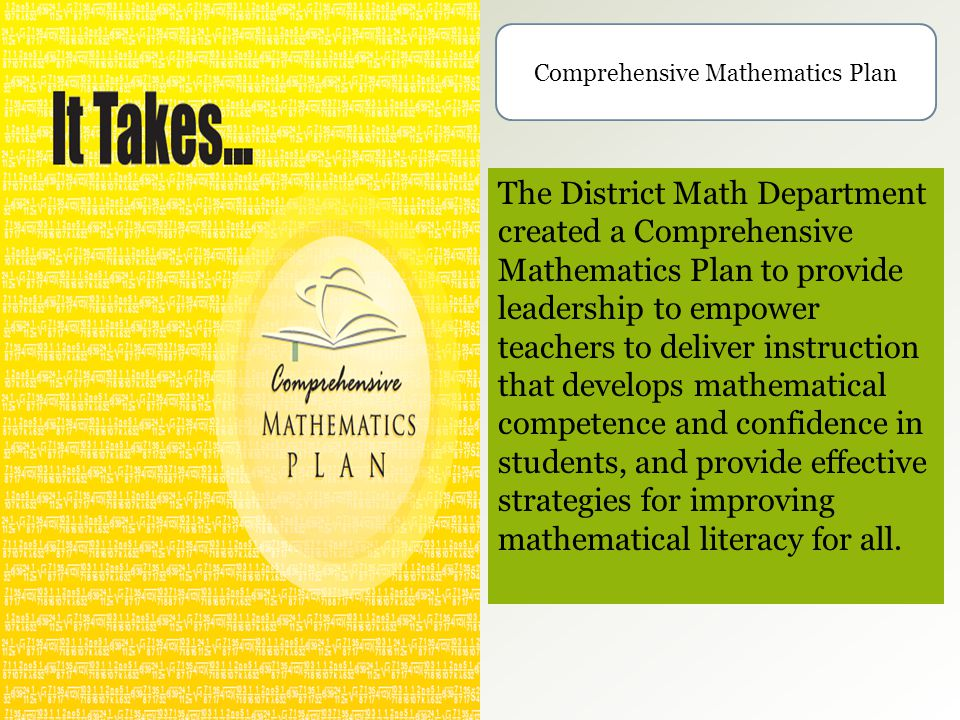 The District Math Department created a Comprehensive Mathematics Plan to provide leadership to empower teachers to deliver instruction that develops m