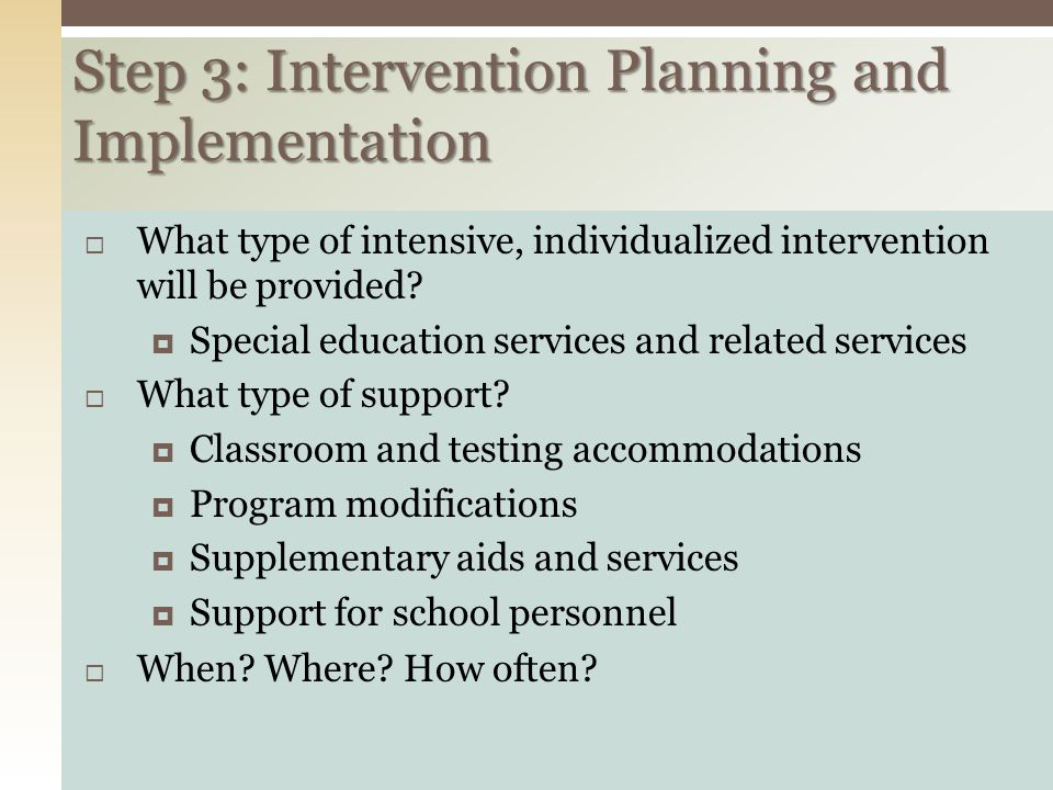 Step 3: Intervention Planning and Implementation 145  What type of intensive, individualized intervention will be provided?  Special education servi