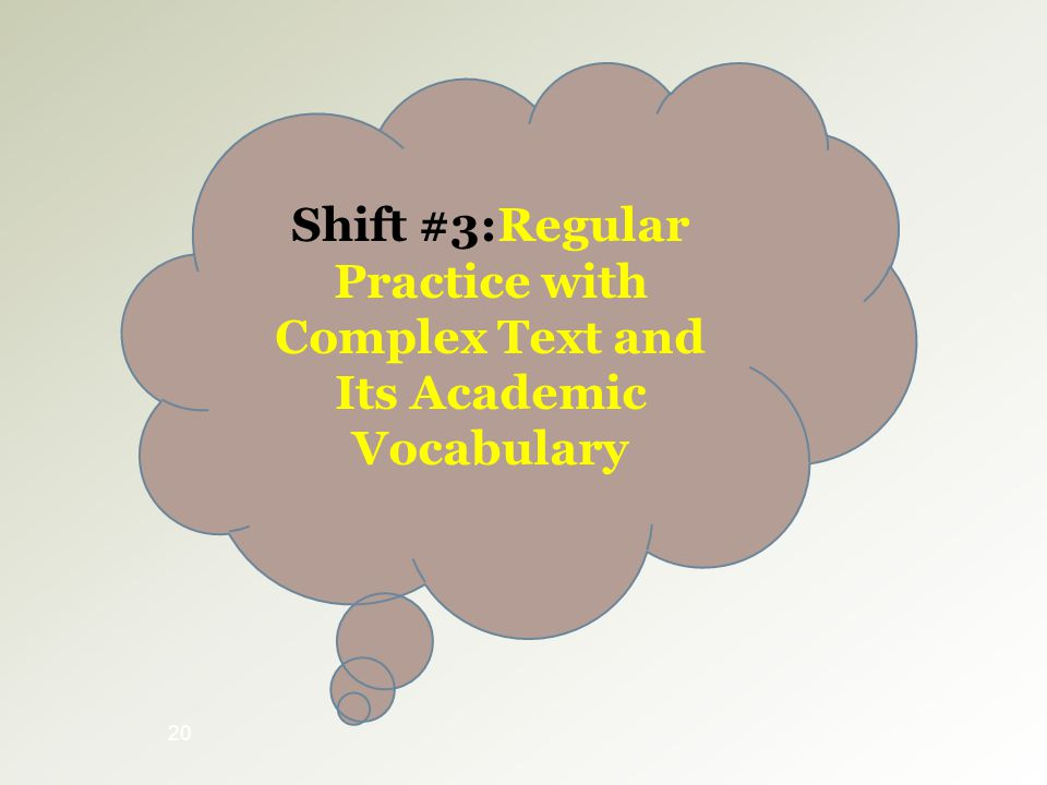20 Shift #3:Regular Practice with Complex Text and Its Academic Vocabulary