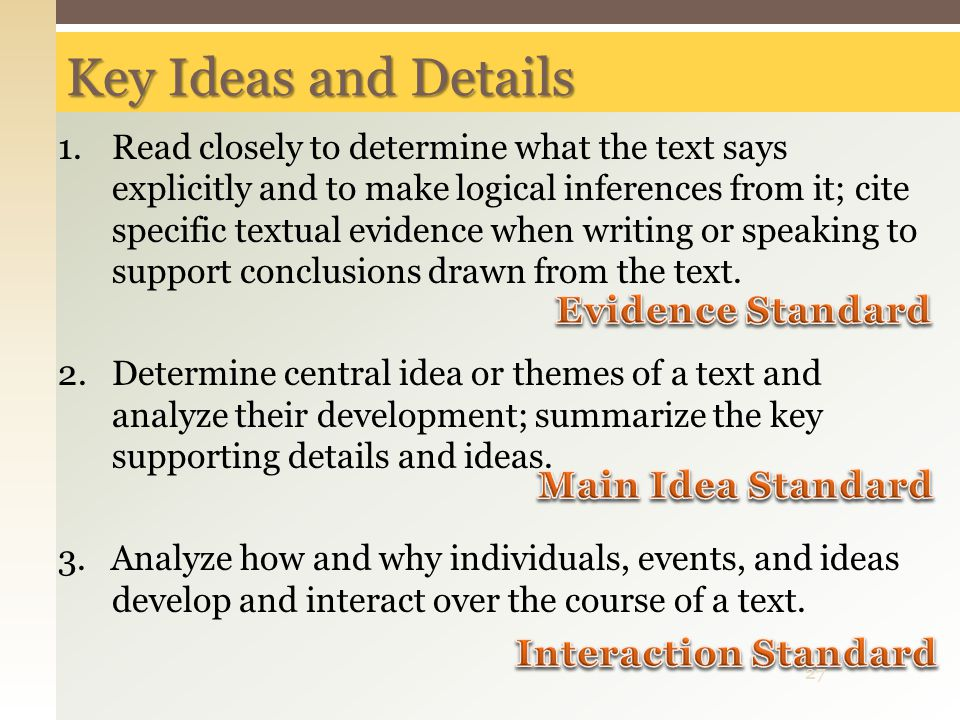 Key Ideas and Details 1.Read closely to determine what the text says explicitly and to make logical inferences from it; cite specific textual evidence
