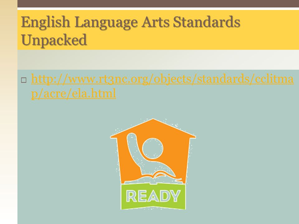  http://www.rt3nc.org/objects/standards/cclitma p/acre/ela.html http://www.rt3nc.org/objects/standards/cclitma p/acre/ela.html English Language Arts Standards Unpacked