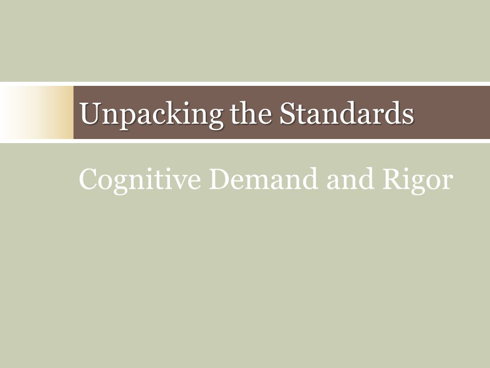 Unpacking the Standards Cognitive Demand and Rigor