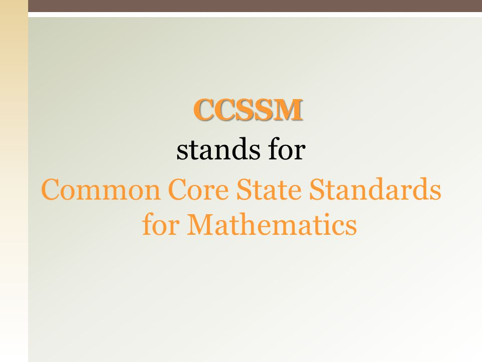 CCSSM stands for Common Core State Standards for Mathematics