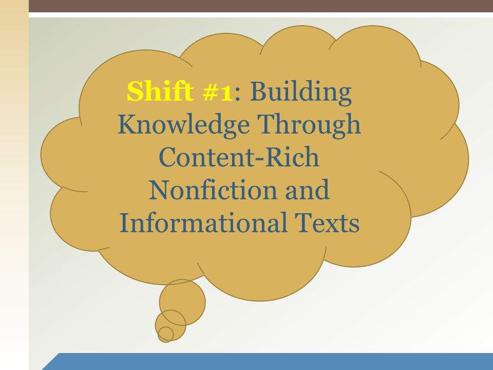 7 Shift #1: Building Knowledge Through Content-Rich Nonfiction and Informational Texts