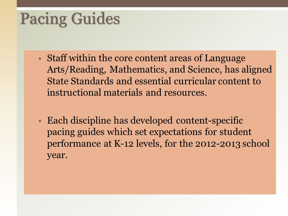Pacing Guides  Staff within the core content areas of Language Arts/Reading, Mathematics, and Science, has aligned State Standards and essential curr