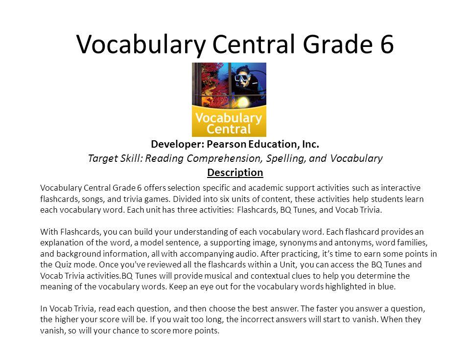 Vocabulary Central Grade 6 Developer: Pearson Education, Inc.