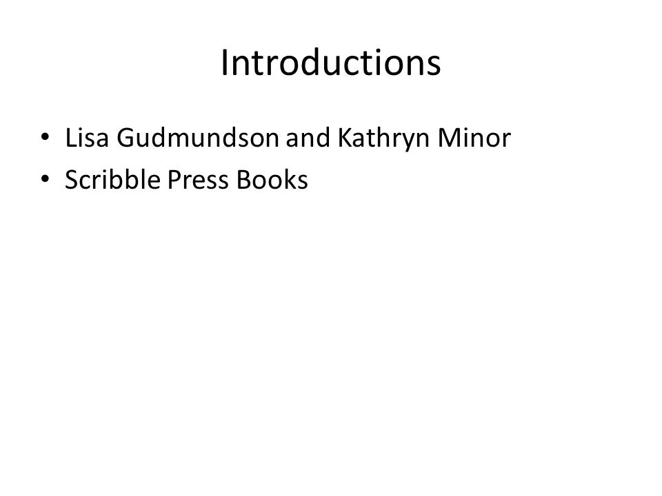Introductions Lisa Gudmundson and Kathryn Minor Scribble Press Books