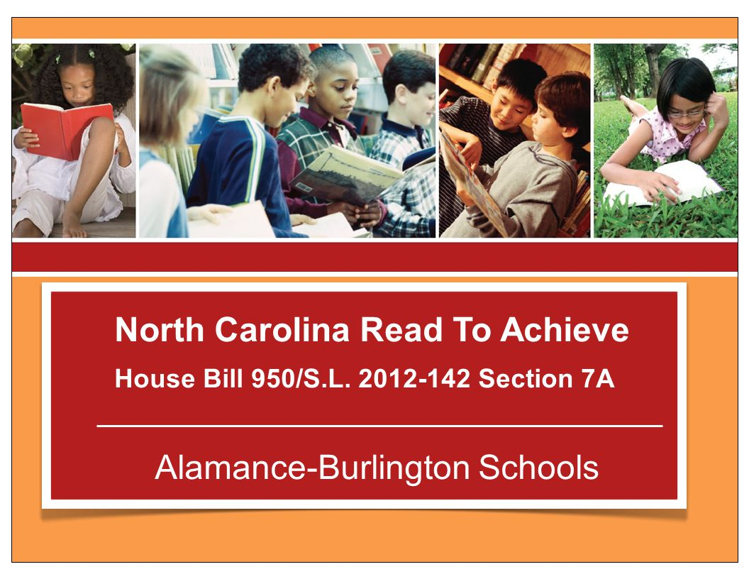 North Carolina Read To Achieve: Reading Proficiency Legislation The Goal: The goal of the State is to ensure that every student read at or above grade level by the end of third grade and continue to progress in reading proficiency so that he or she can read, comprehend, integrate, and apply complex text when needed for secondary education and career success.