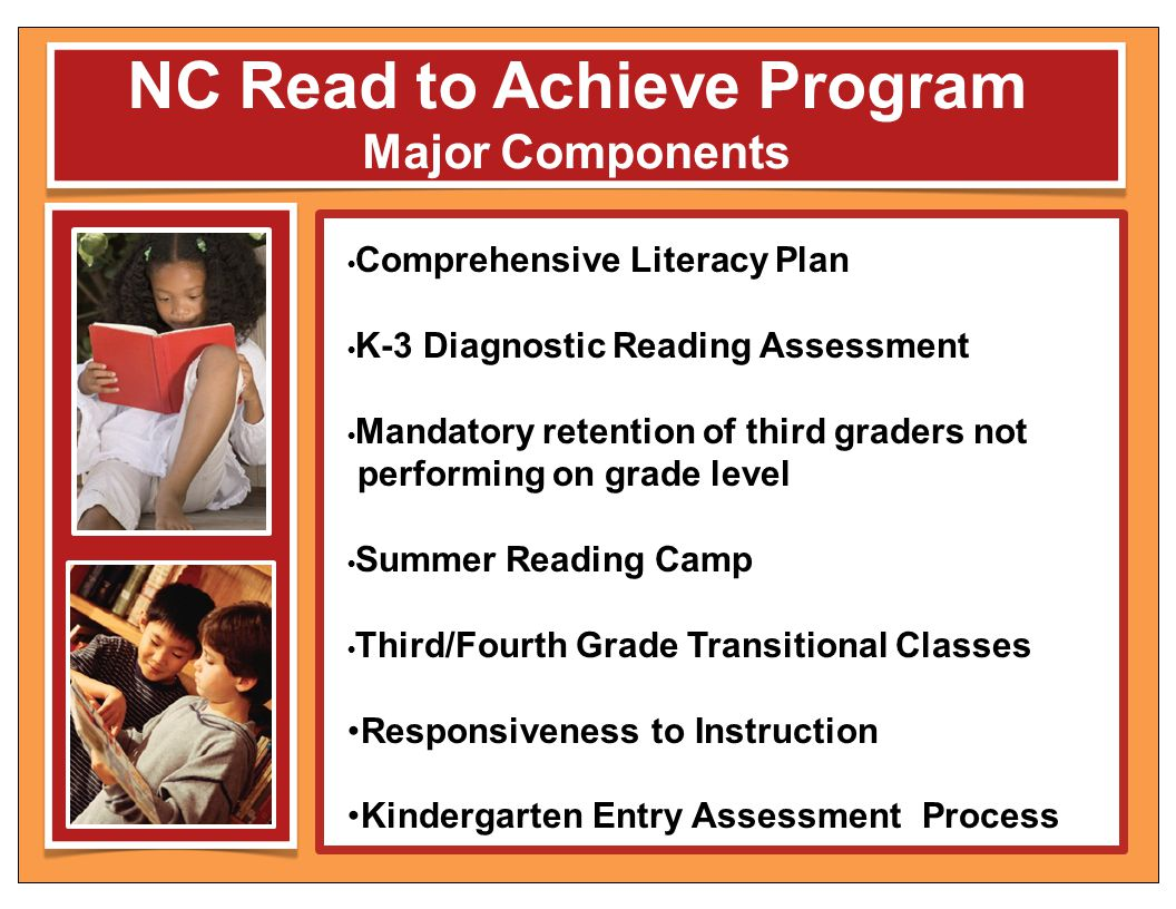 NC Read to Achieve Program Major Components Comprehensive Literacy Plan K-3 Diagnostic Reading Assessment Mandatory retention of third graders not per