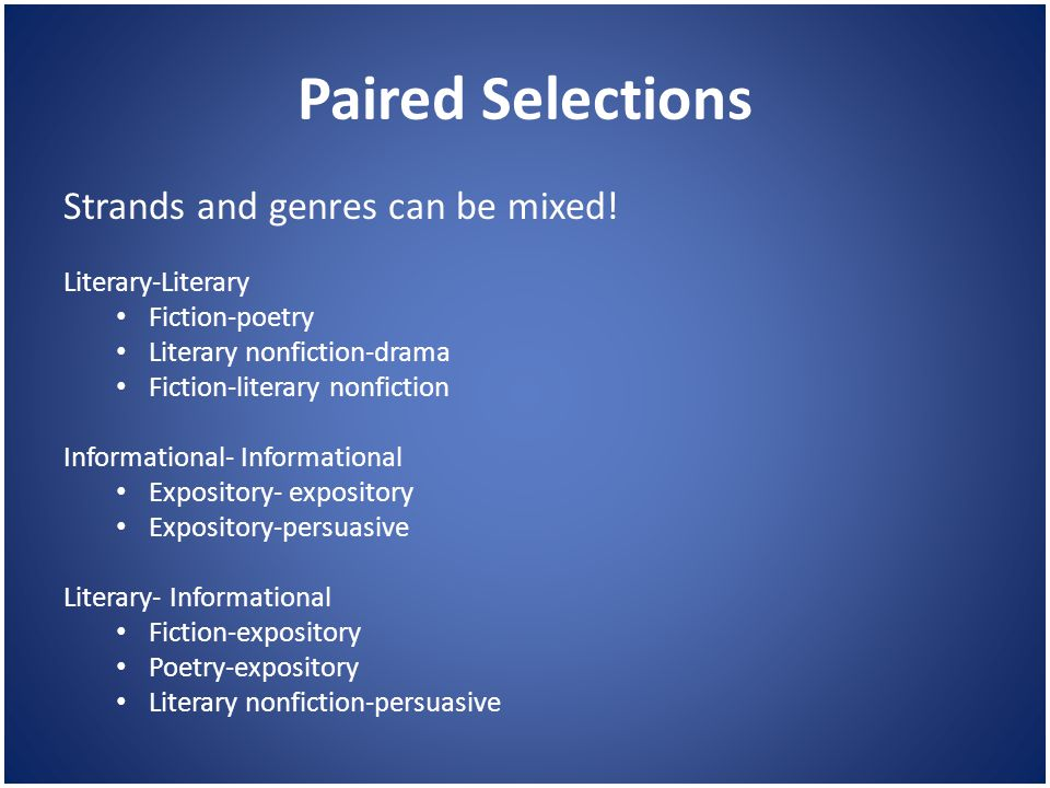 Paired Selections Strands and genres can be mixed! Literary-Literary Fiction-poetry Literary nonfiction-drama Fiction-literary nonfiction Informationa