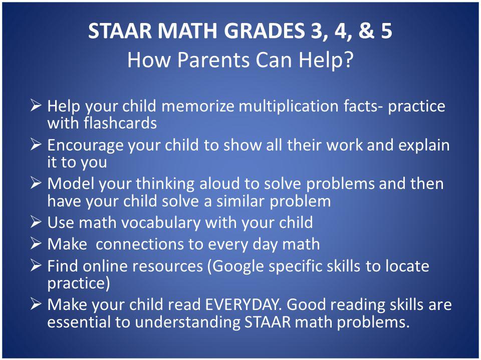 STAAR MATH GRADES 3, 4, & 5 How Parents Can Help.