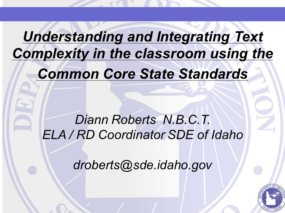 Understanding and Integrating Text Complexity in the classroom using the Common Core State Standards Diann Roberts N.B.C.T.