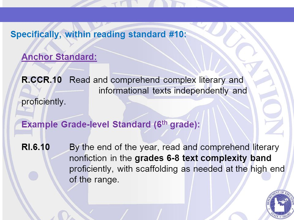 Specifically, within reading standard #10: Anchor Standard: R.CCR.10Read and comprehend complex literary and informational texts independently and proficiently.