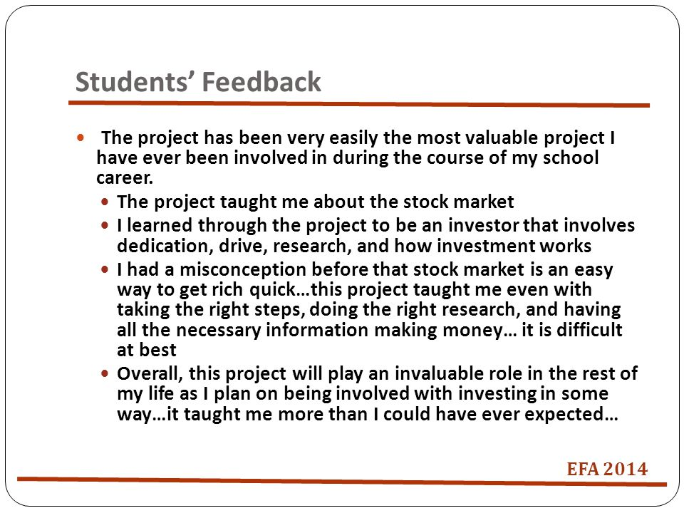 Students' Feedback The project has been very easily the most valuable project I have ever been involved in during the course of my school career.