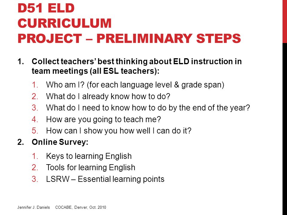 D51 ELD CURRICULUM PROJECT – PRELIMINARY STEPS 1.Collect teachers' best thinking about ELD instruction in team meetings (all ESL teachers): 1.Who am I.