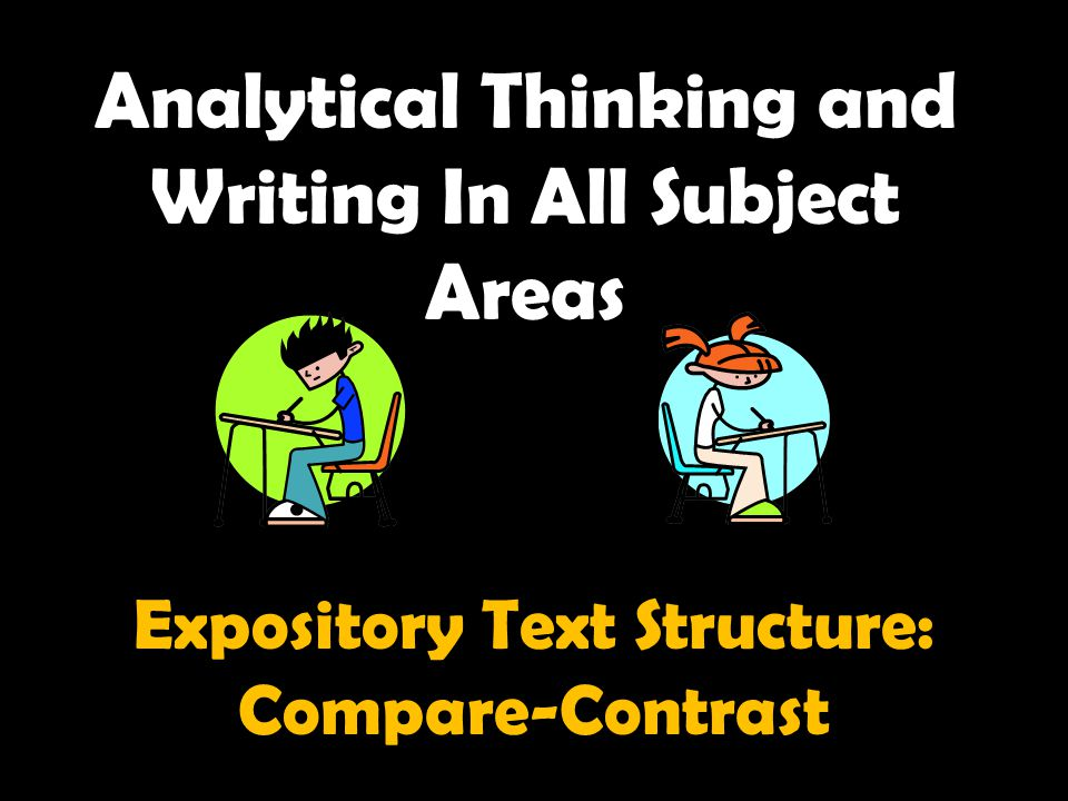 Analytical Thinking and Writing In All Subject Areas Expository Text Structure: Compare-Contrast