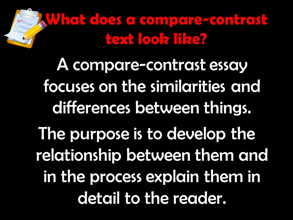 What does a compare-contrast text look like? A compare-contrast essay focuses on the similarities and differences between things. The purpose is to de