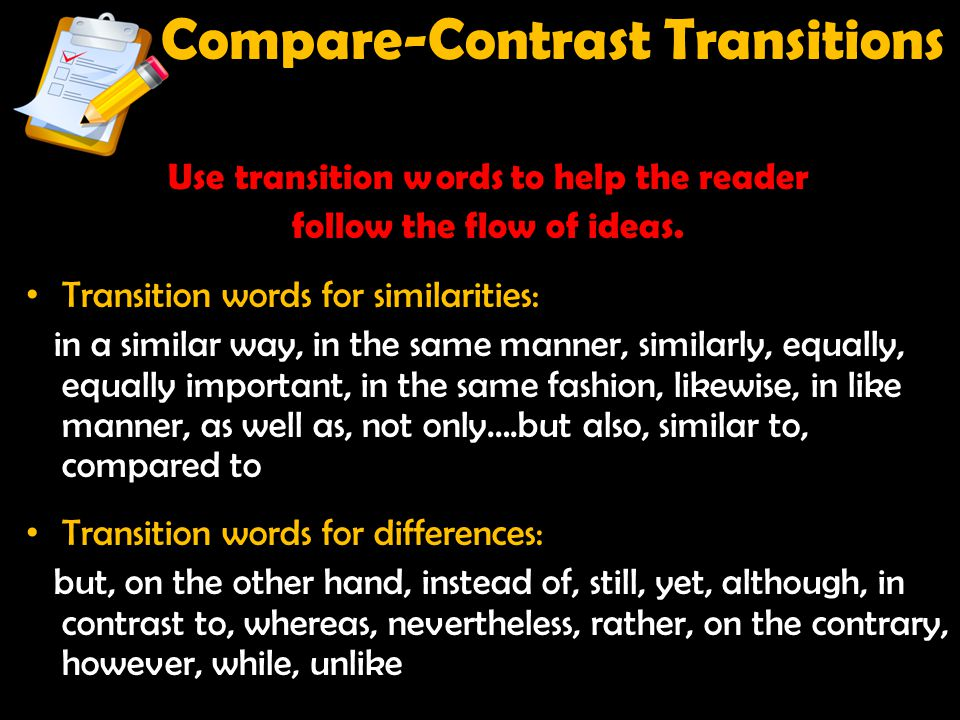 Compare-Contrast Transitions Use transition words to help the reader follow the flow of ideas. Transition words for similarities: in a similar way, in