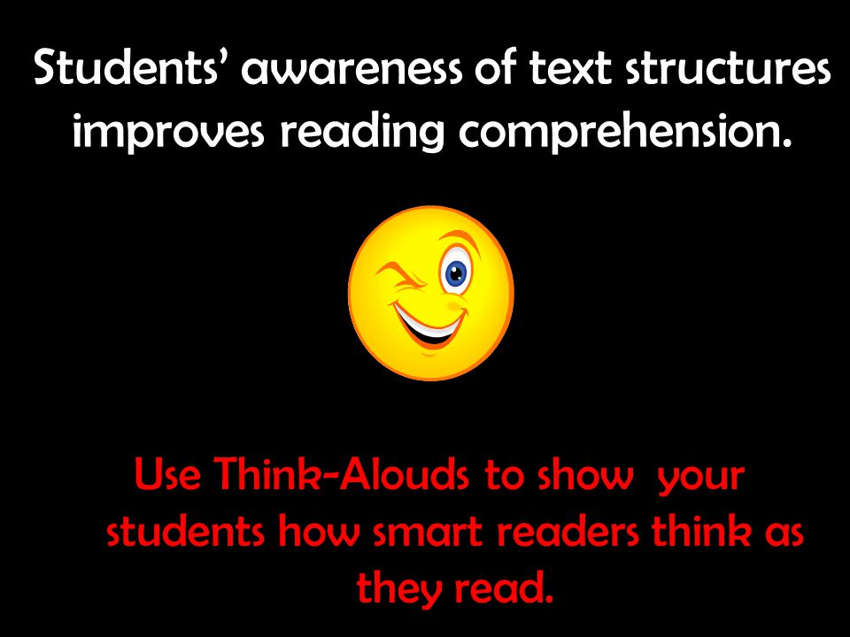Students' awareness of text structures improves reading comprehension. Use Think-Alouds to show your students how smart readers think as they read.
