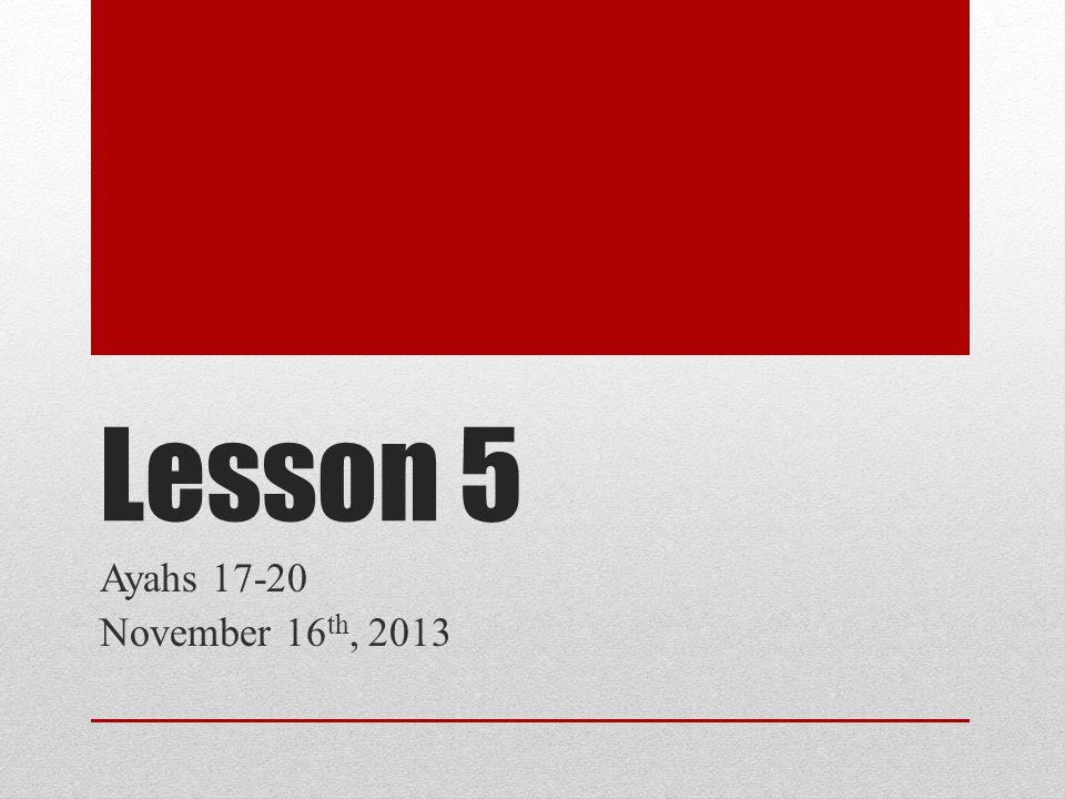 Lesson 5 Ayahs 17-20 November 16 th, 2013