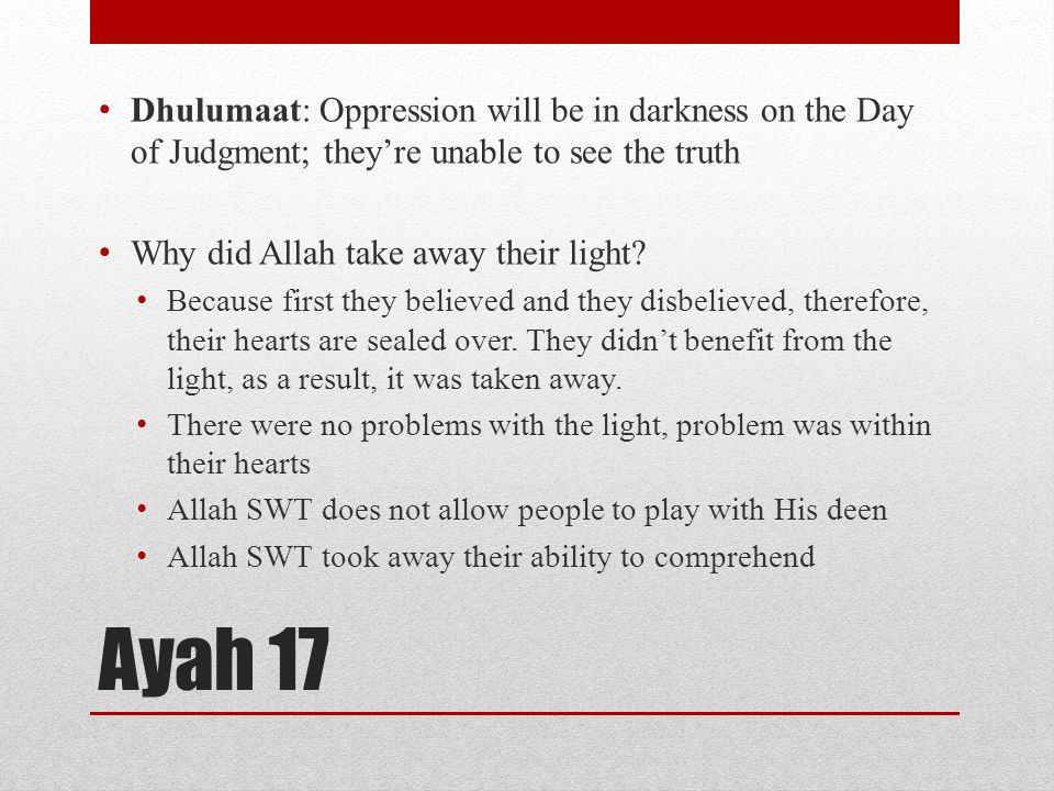 Ayah 17 Dhulumaat: Oppression will be in darkness on the Day of Judgment; they're unable to see the truth Why did Allah take away their light.