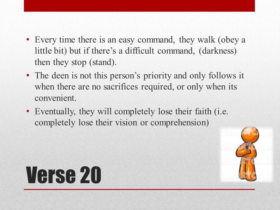 Verse 20 Every time there is an easy command, they walk (obey a little bit) but if there's a difficult command, (darkness) then they stop (stand).