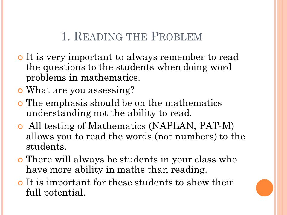 1. R EADING THE P ROBLEM It is very important to always remember to read the questions to the students when doing word problems in mathematics. What a