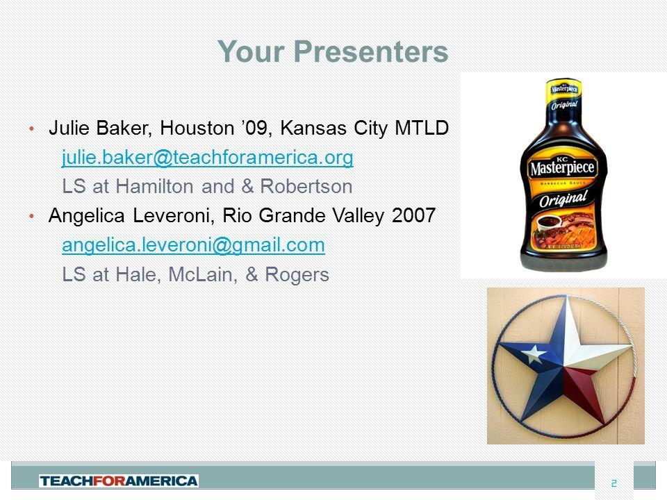 2 Your Presenters Julie Baker, Houston '09, Kansas City MTLD julie.baker@teachforamerica.org LS at Hamilton and & Robertson Angelica Leveroni, Rio Gra