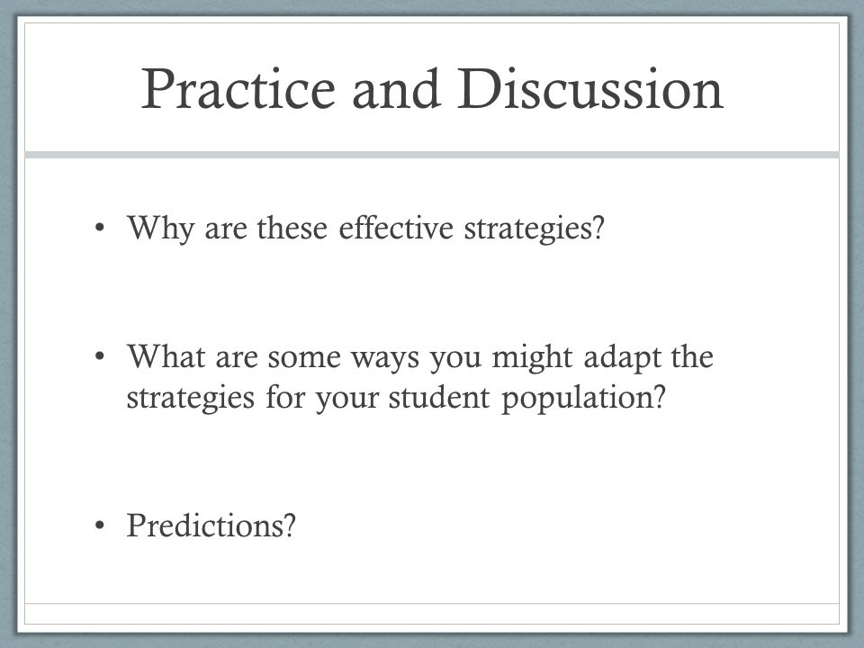 Practice and Discussion Why are these effective strategies.