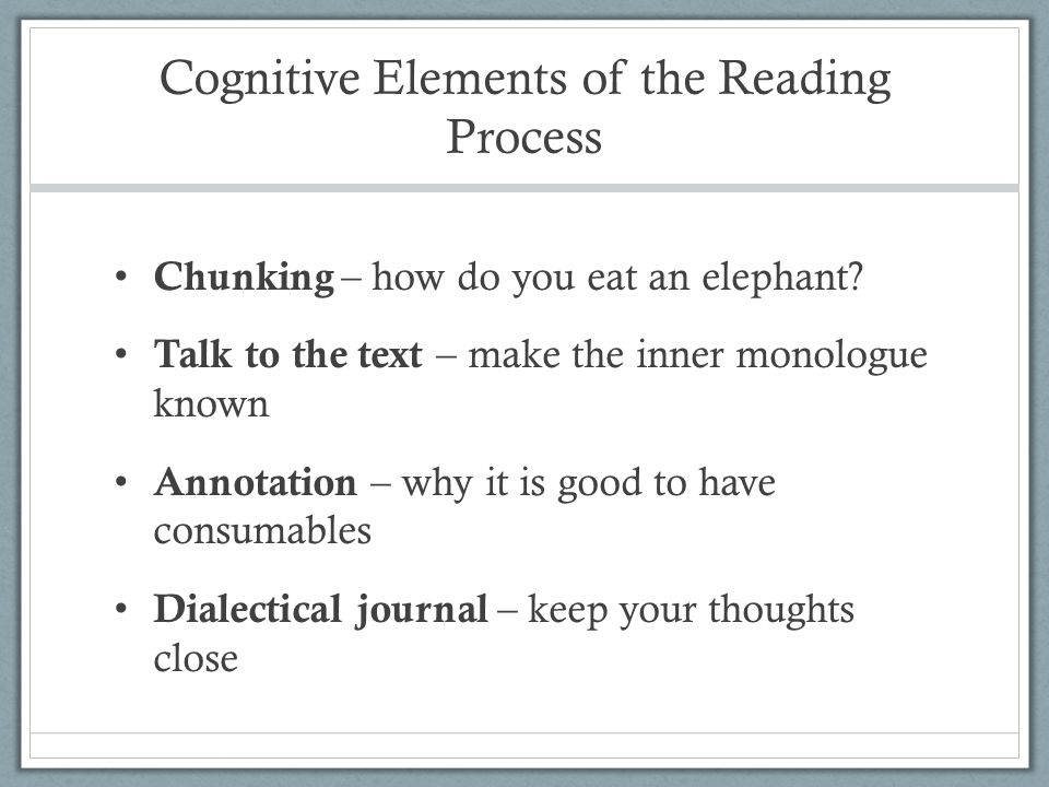 Cognitive Elements of the Reading Process Chunking – how do you eat an elephant.