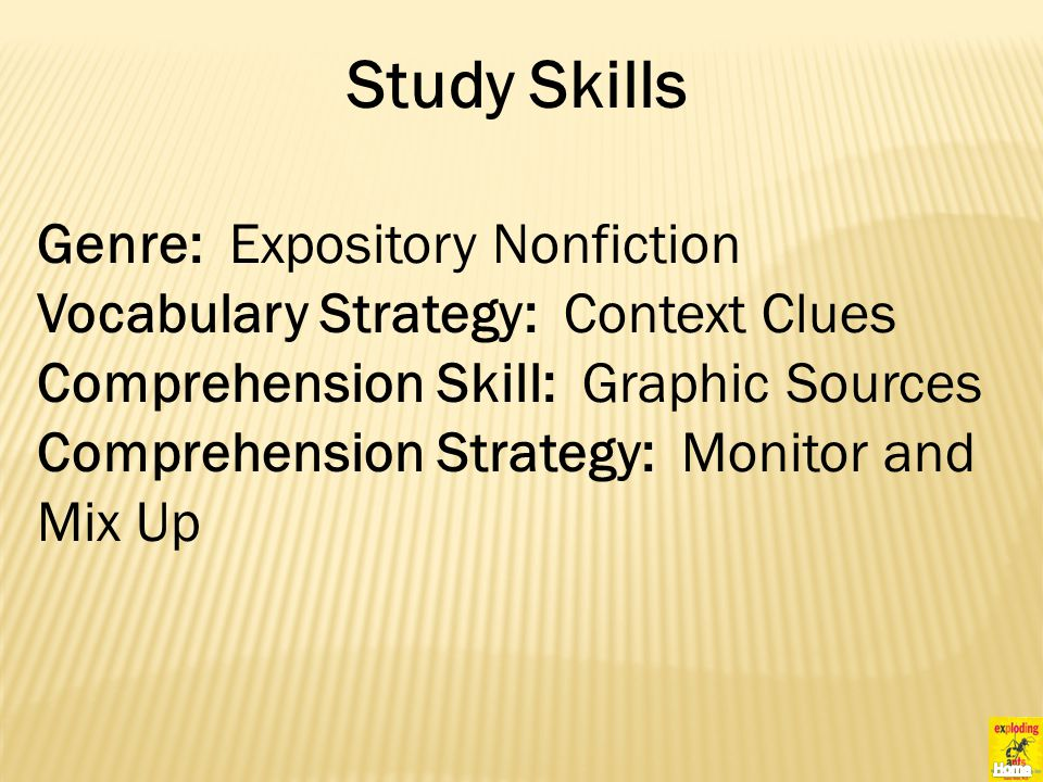 Study Skills Genre: Expository Nonfiction Vocabulary Strategy: Context Clues Comprehension Skill: Graphic Sources Comprehension Strategy: Monitor and Mix Up