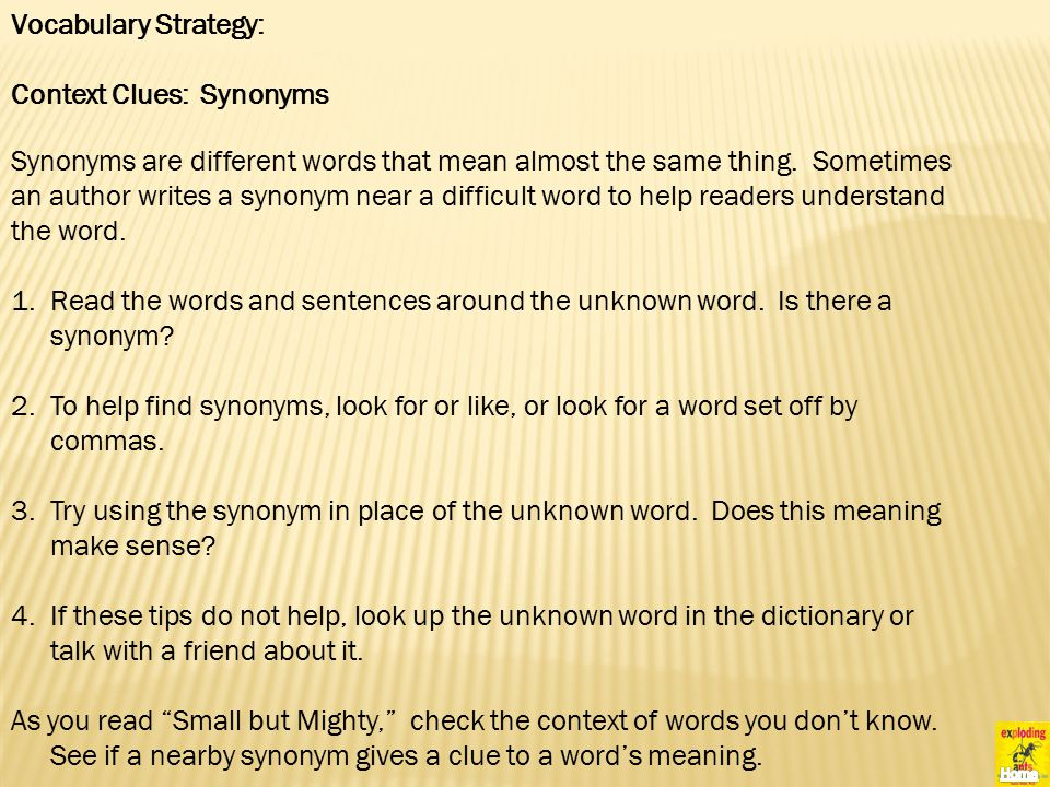 Vocabulary Strategy: Context Clues: Synonyms Synonyms are different words that mean almost the same thing.