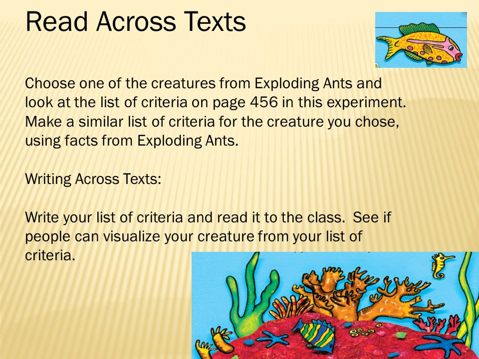 Read Across Texts Choose one of the creatures from Exploding Ants and look at the list of criteria on page 456 in this experiment.