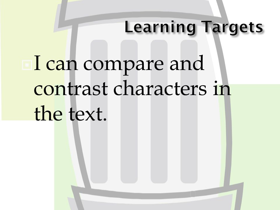  I can compare and contrast characters in the text.
