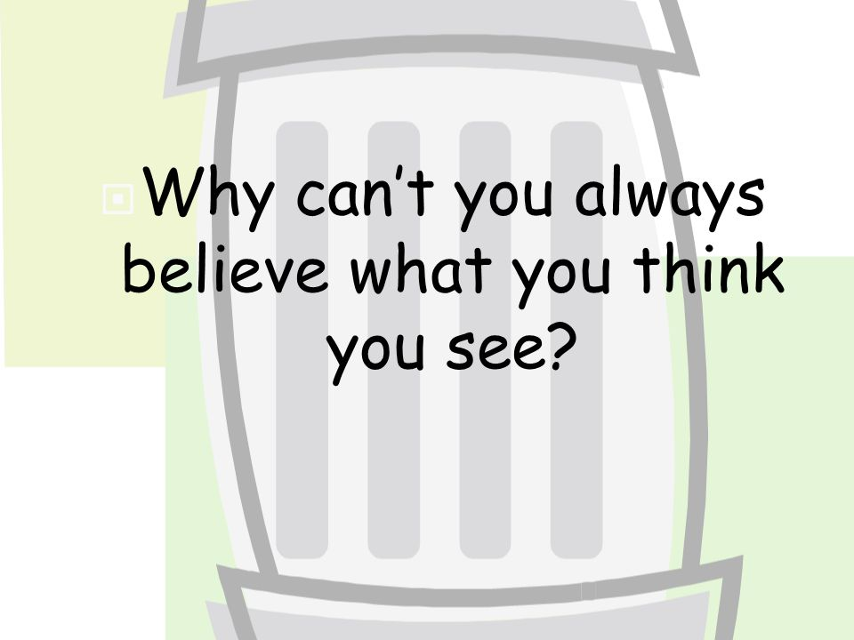  Why can't you always believe what you think you see?