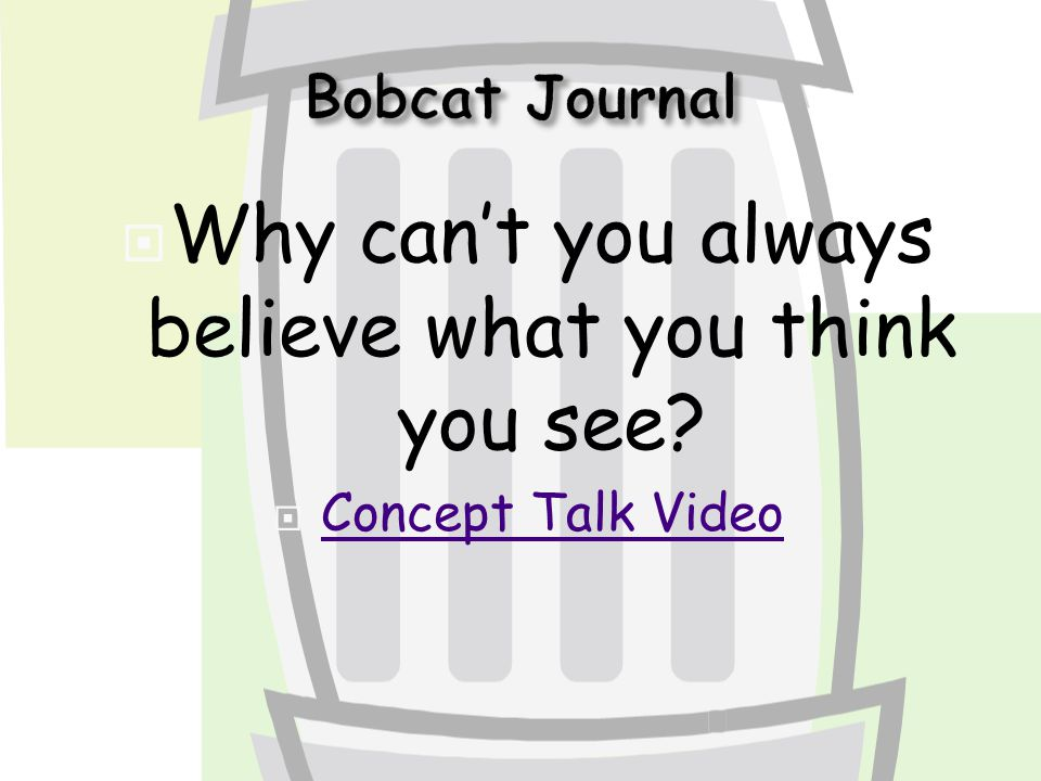  Why can't you always believe what you think you see?  Concept Talk Video Concept Talk Video