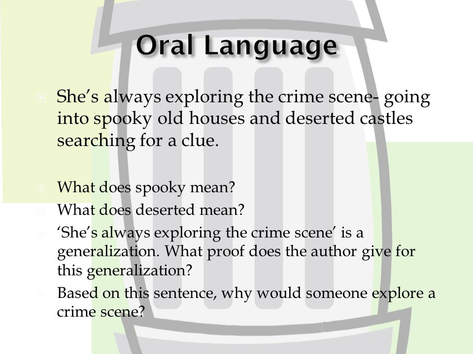  She's always exploring the crime scene- going into spooky old houses and deserted castles searching for a clue.
