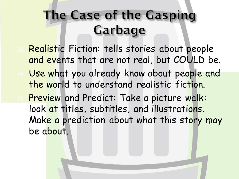  Realistic Fiction: tells stories about people and events that are not real, but COULD be.